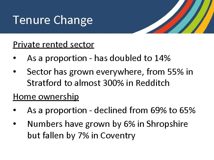 Tenure Change Private rented sector • As a proportion - has doubled to 14%