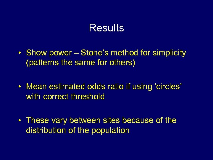 Results • Show power – Stone's method for simplicity (patterns the same for others)