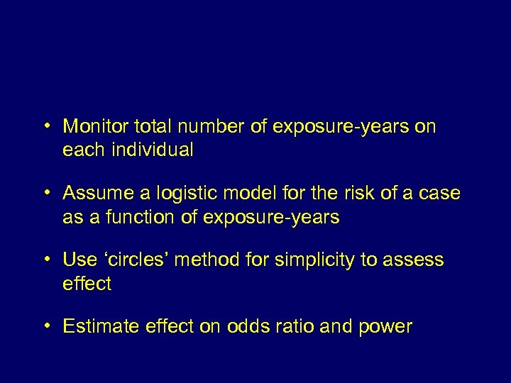 • Monitor total number of exposure-years on each individual • Assume a logistic