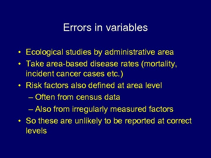Errors in variables • Ecological studies by administrative area • Take area-based disease rates