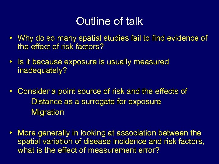 Outline of talk • Why do so many spatial studies fail to find evidence