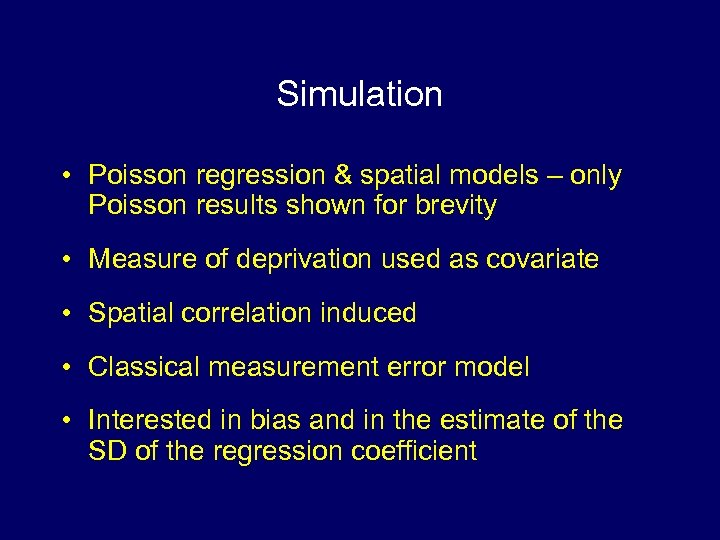 Simulation • Poisson regression & spatial models – only Poisson results shown for brevity