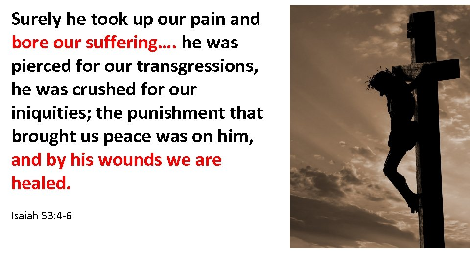 Surely he took up our pain and bore our suffering…. he was pierced for