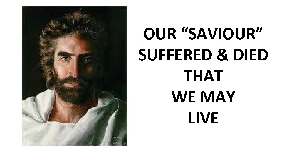 """OUR """"SAVIOUR"""" SUFFERED & DIED THAT WE MAY LIVE"""
