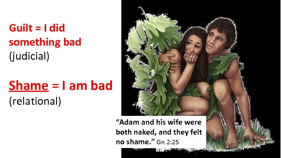 "Guilt = I did something bad (judicial) Shame = I am bad (relational) ""Adam"