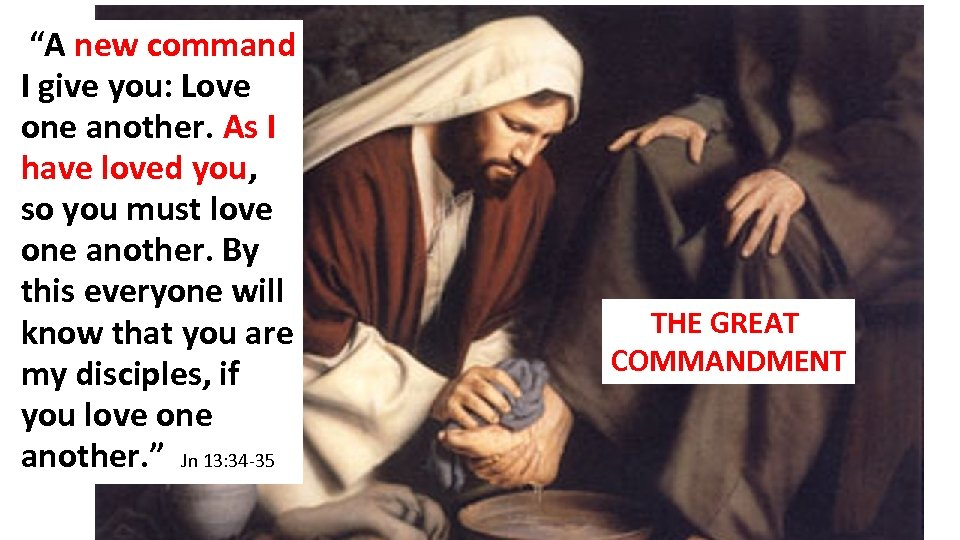 """""""A new command I give you: Love one another. As I have loved you,"""