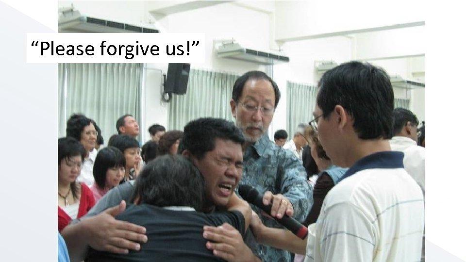 """""""Please forgive us!"""""""