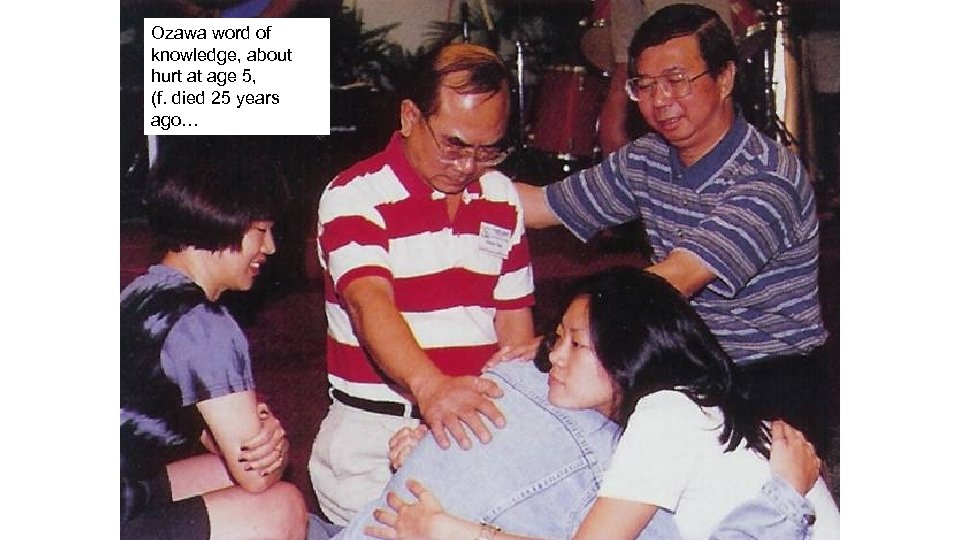 Ozawa word of knowledge, about hurt at age 5, (f. died 25 years ago…