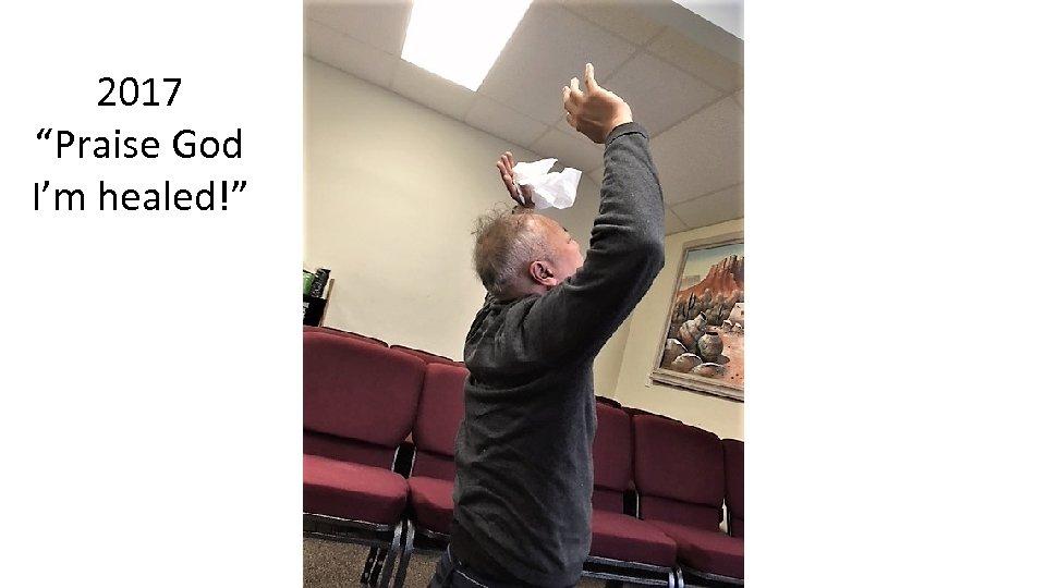 "2017 ""Praise God I'm healed!"""