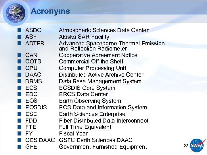 Acronyms ASDC ASF ASTER Atmospheric Sciences Data Center Alaska SAR Facility Advanced Spaceborne Thermal