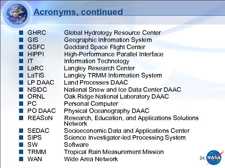 Acronyms, continued GHRC GIS GSFC HIPPI IT La. RC La. TIS LP DAAC NSIDC