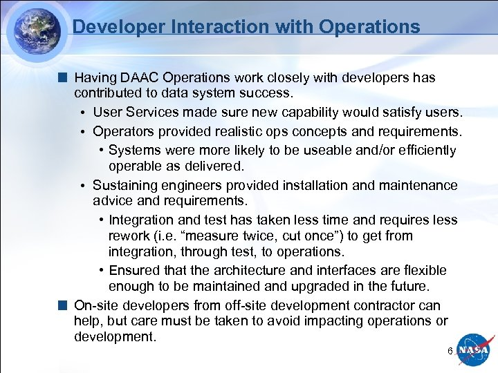 Developer Interaction with Operations Having DAAC Operations work closely with developers has contributed to