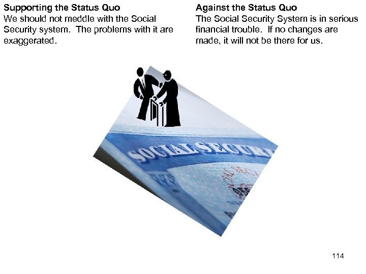 Supporting the Status Quo We should not meddle with the Social Security system. The
