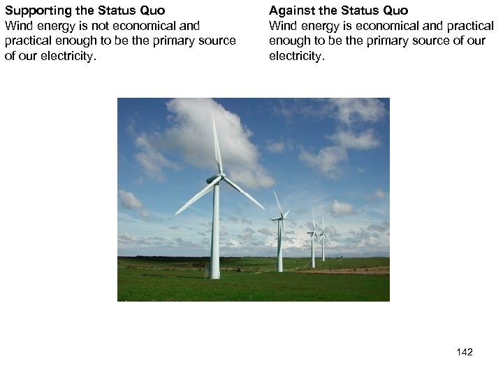 Supporting the Status Quo Wind energy is not economical and practical enough to be