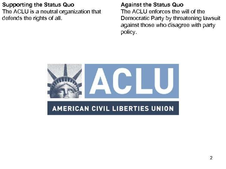 Supporting the Status Quo The ACLU is a neutral organization that defends the rights
