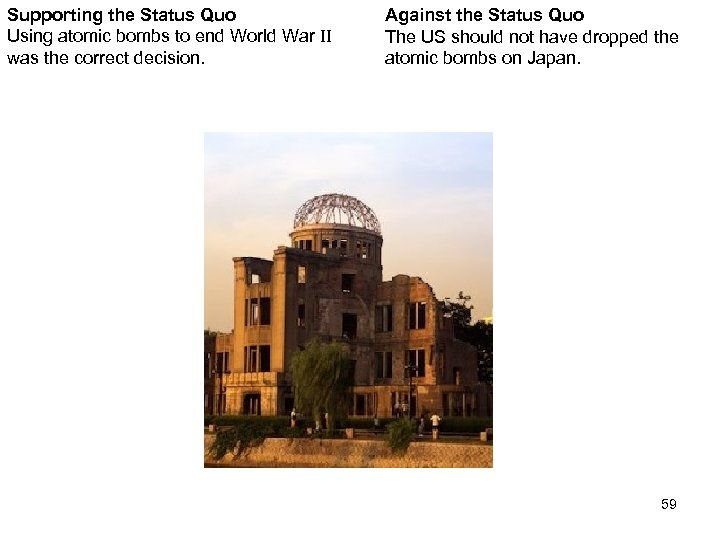 Supporting the Status Quo Using atomic bombs to end World War II was the