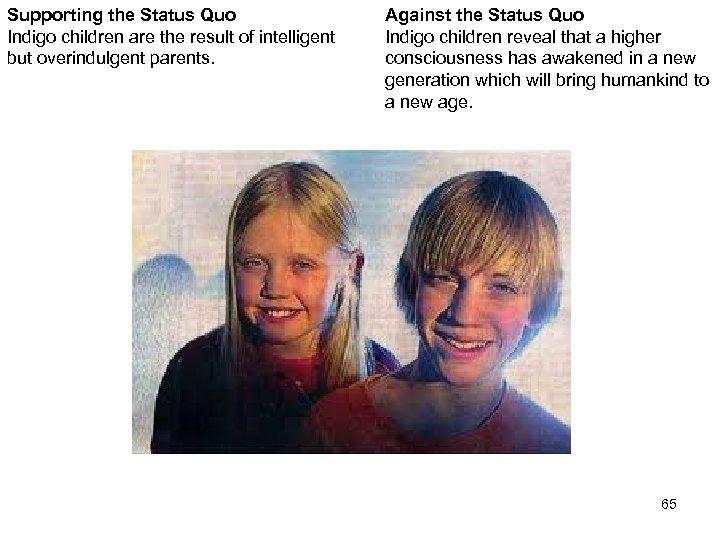 Supporting the Status Quo Indigo children are the result of intelligent but overindulgent parents.