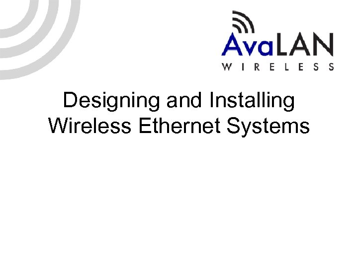 Designing and Installing Wireless Ethernet Systems