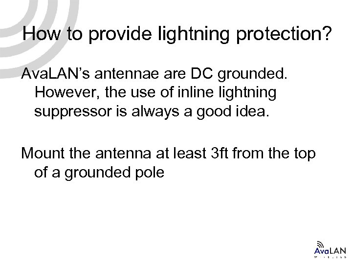 How to provide lightning protection? Ava. LAN's antennae are DC grounded. However, the use