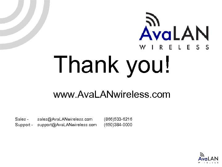 Thank you! www. Ava. LANwireless. com Sales Support - sales@Ava. LANwireless. com support@Ava. LANwireless.
