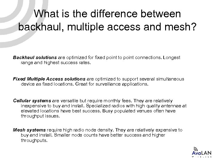 What is the difference between backhaul, multiple access and mesh? Backhaul solutions are optimized