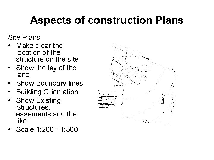Aspects of construction Plans Site Plans • Make clear the location of the structure