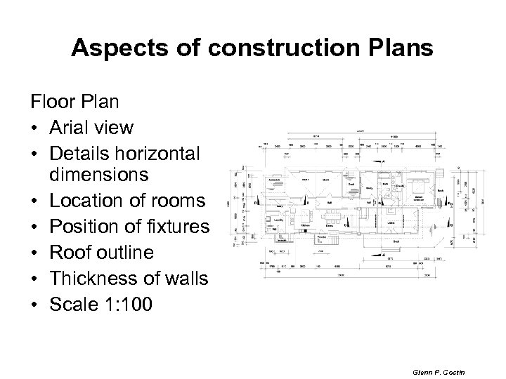 Aspects of construction Plans Floor Plan • Arial view • Details horizontal dimensions •