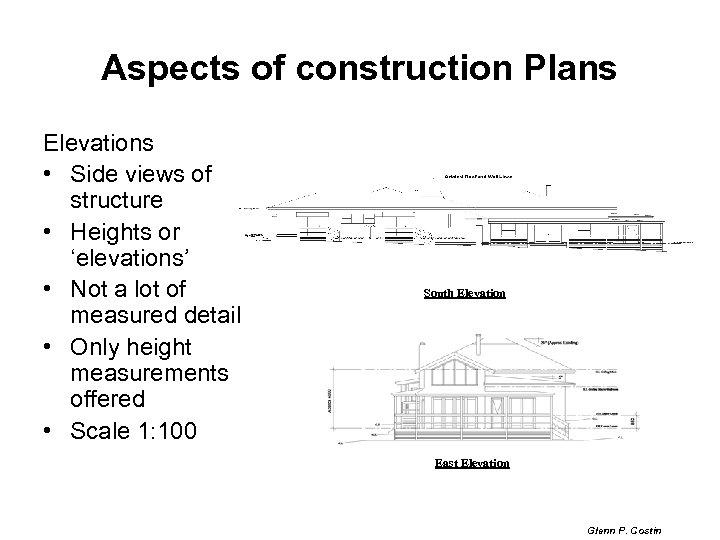 Aspects of construction Plans Elevations • Side views of structure • Heights or 'elevations'