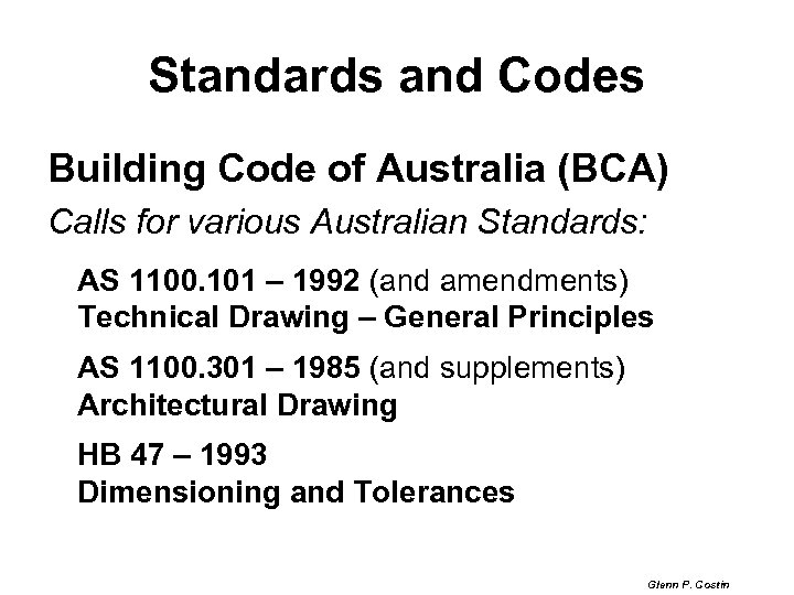 Standards and Codes Building Code of Australia (BCA) Calls for various Australian Standards: AS