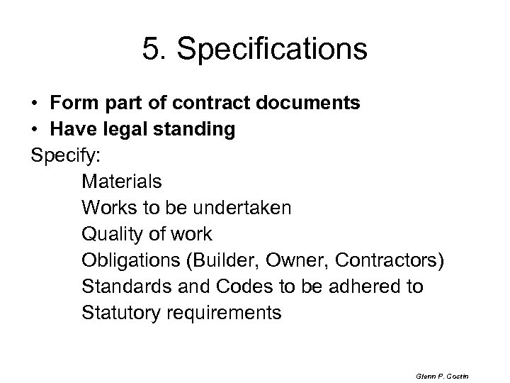 5. Specifications • Form part of contract documents • Have legal standing Specify: Materials