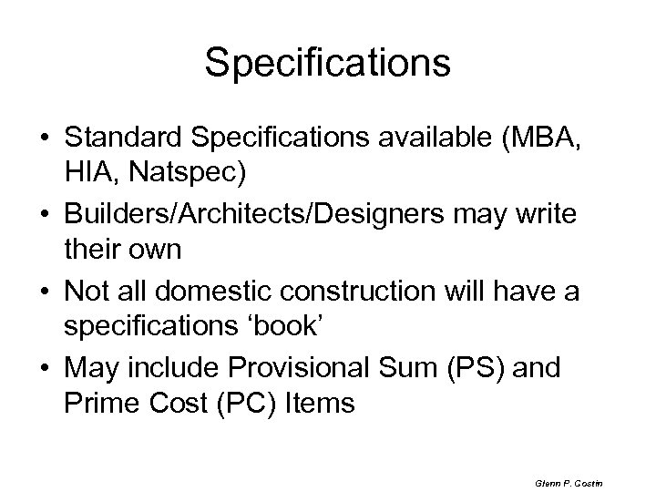 Specifications • Standard Specifications available (MBA, HIA, Natspec) • Builders/Architects/Designers may write their own