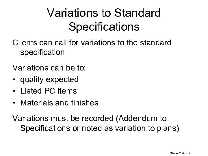 Variations to Standard Specifications Clients can call for variations to the standard specification Variations