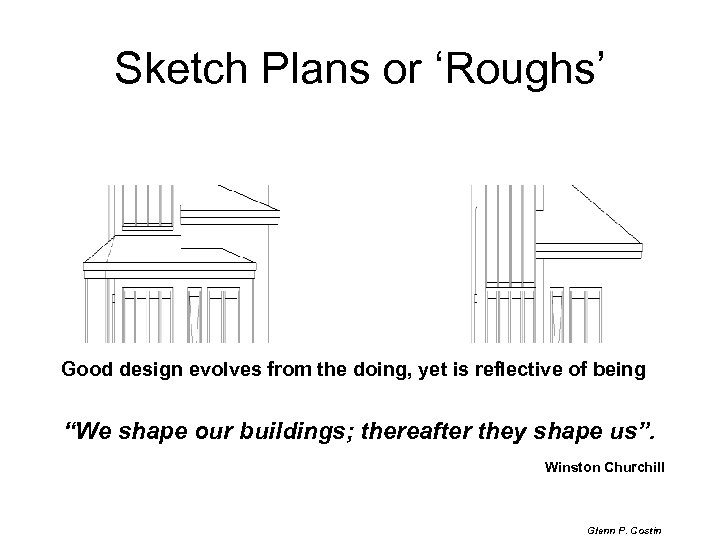 Sketch Plans or 'Roughs' Good design evolves from the doing, yet is reflective of