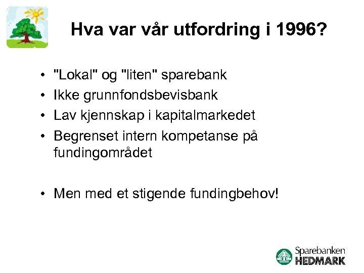 Hva var vår utfordring i 1996? • •