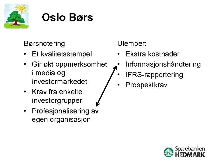 Oslo Børsnotering • Et kvalitetsstempel • Gir økt oppmerksomhet i media og investormarkedet •