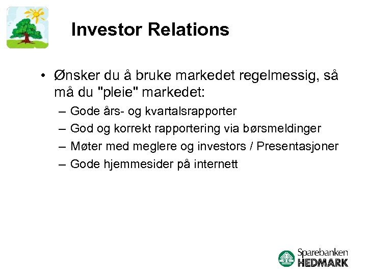 Investor Relations • Ønsker du å bruke markedet regelmessig, så må du