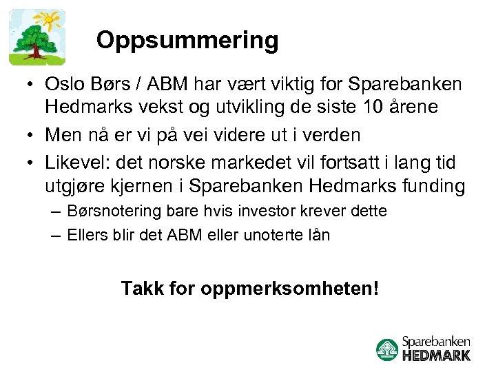 Oppsummering • Oslo Børs / ABM har vært viktig for Sparebanken Hedmarks vekst og