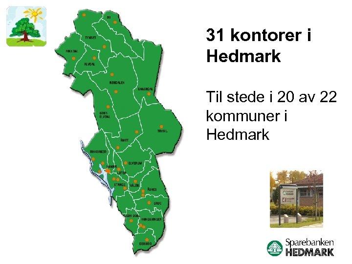 31 kontorer i Hedmark Til stede i 20 av 22 kommuner i Hedmark