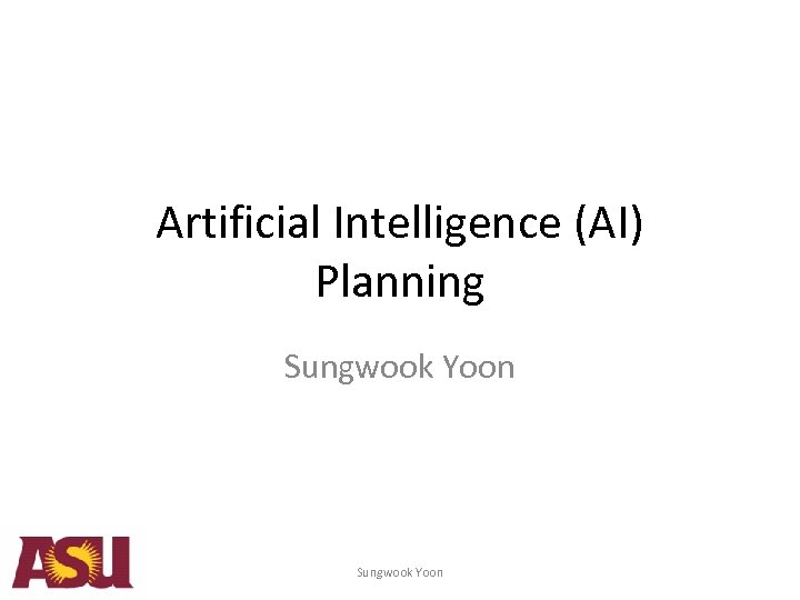 Artificial Intelligence (AI) Planning Sungwook Yoon