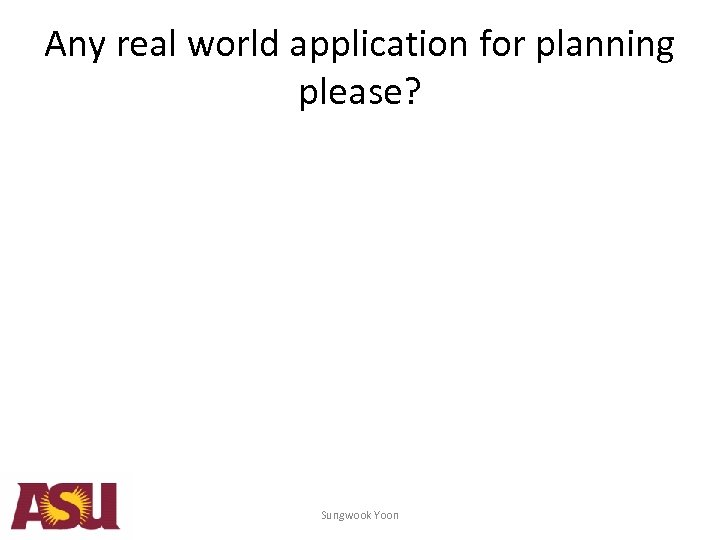 Any real world application for planning please? Sungwook Yoon