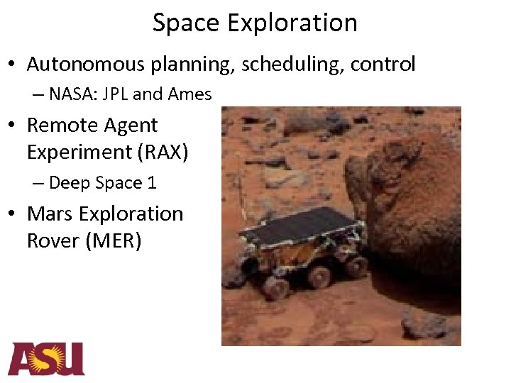 Space Exploration • Autonomous planning, scheduling, control – NASA: JPL and Ames • Remote