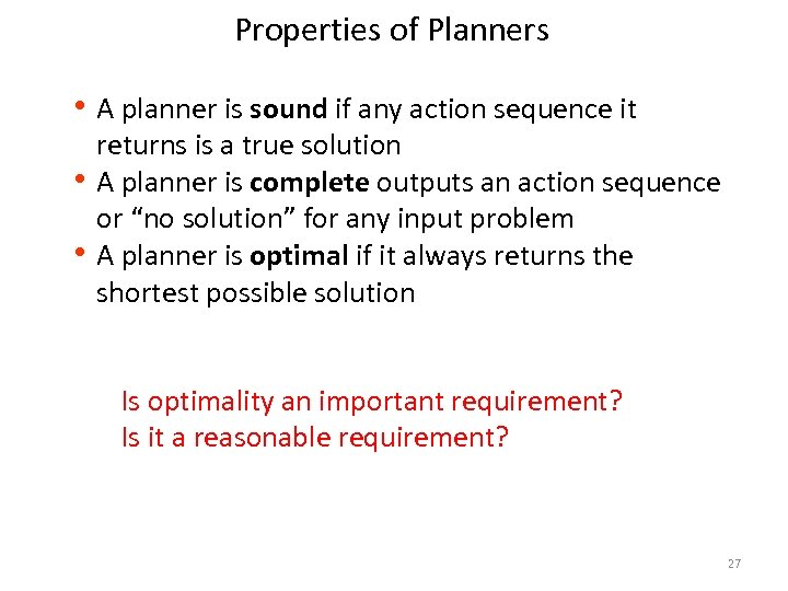 Properties of Planners h A planner is sound if any action sequence it returns