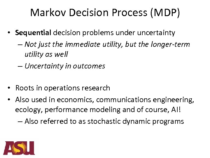 Markov Decision Process (MDP) • Sequential decision problems under uncertainty – Not just the