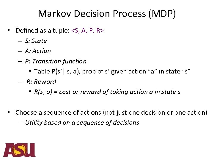 Markov Decision Process (MDP) • Defined as a tuple: <S, A, P, R> –