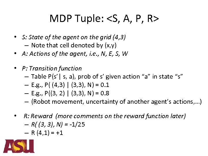 MDP Tuple: <S, A, P, R> • S: State of the agent on the