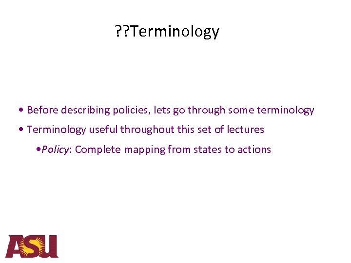 ? ? Terminology • Before describing policies, lets go through some terminology • Terminology