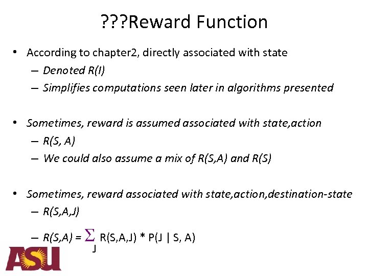 ? ? ? Reward Function • According to chapter 2, directly associated with state