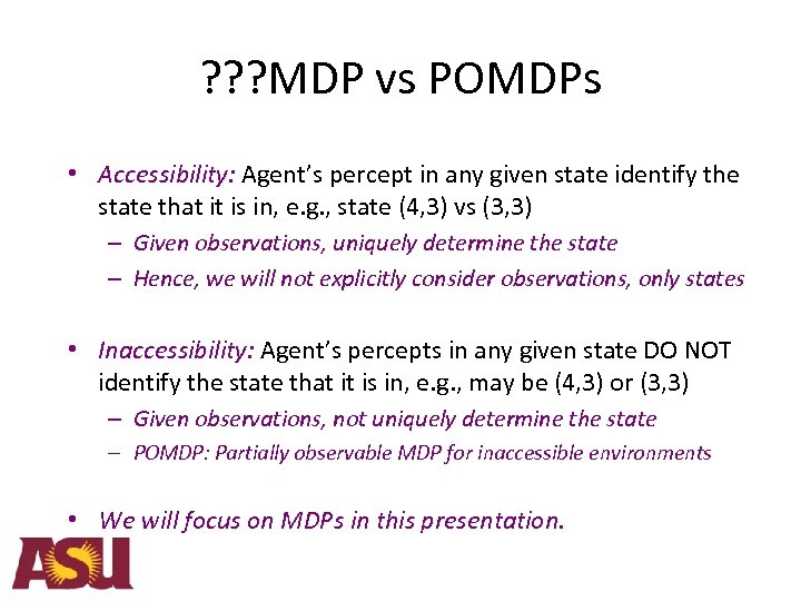 ? ? ? MDP vs POMDPs • Accessibility: Agent's percept in any given state
