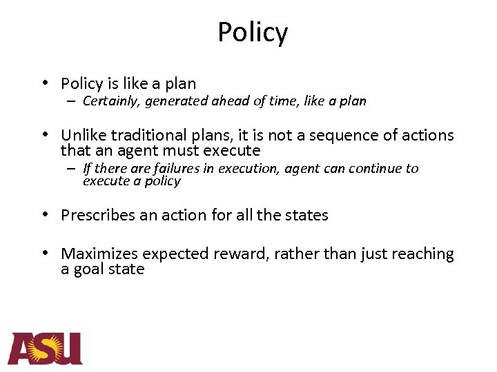 Policy • Policy is like a plan – Certainly, generated ahead of time, like