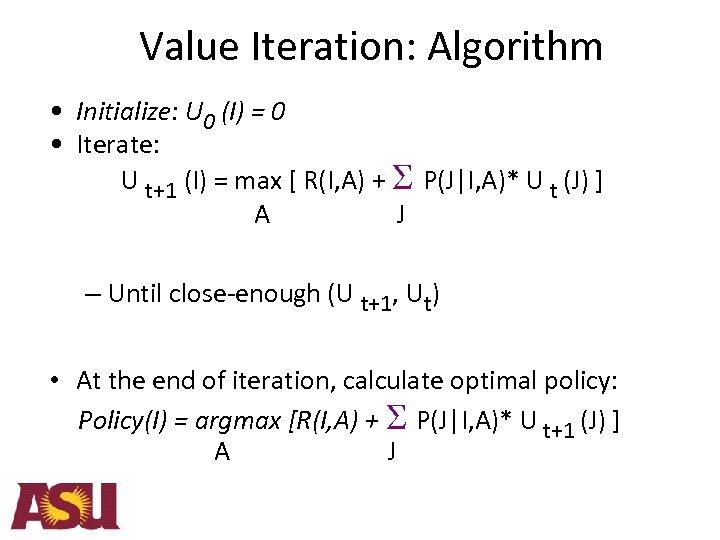 Value Iteration: Algorithm • Initialize: U 0 (I) = 0 • Iterate: U t+1